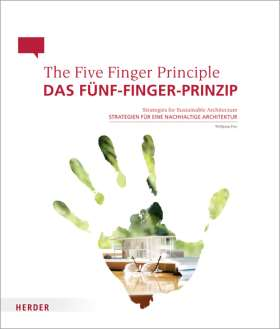 Das Fünf-Finger-Prinzip / The Five Finger Principle. Strategien für eine nachhaltige Architektur / Strategies for Sustainable Architecture