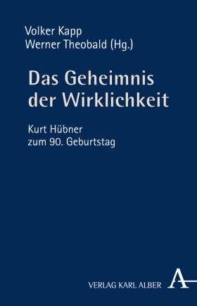 Das Geheimnis der Wirklichkeit. Kurt Hübner zum 90. Geburtstag