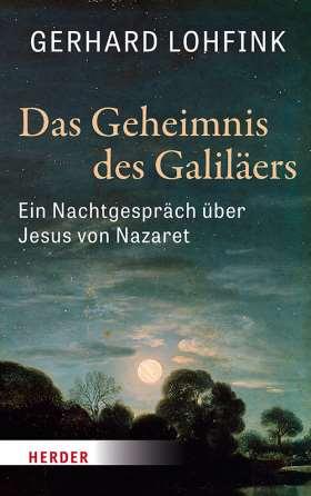 Das Geheimnis des Galiläers. Ein Nachtgespräch über Jesus von Nazaret