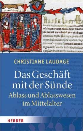 Das Geschäft mit der Sünde . Ablass und Ablasswesen im Mittelalter