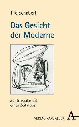 Das Gesicht der Moderne. Zur Irregularität eines Zeitalters