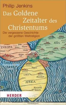 Das Goldene Zeitalter des Christentums. Die vergessene Geschichte der größten Weltreligion