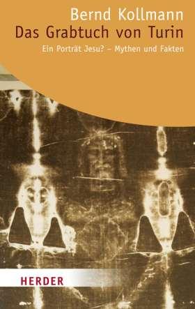 Das Grabtuch von Turin - ein Porträt Jesu? Mythen und Fakten