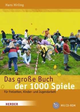Das große Buch der 1000 Spiele. Für Freizeiten, Kinder- und Jugendarbeit