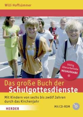 Das große Buch der Schulgottesdienste. Mit Kindern von sechs bis zwölf Jahren durch das Kirchenjahr
