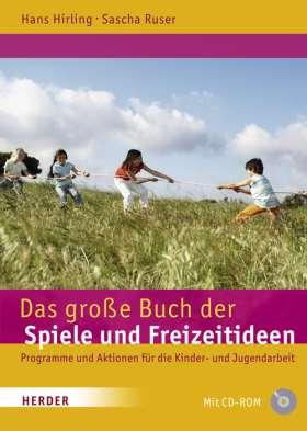 Das große Buch der Spiele und Freizeitideen. Spiele, Programme und Aktionen für die Kinder- und Jugendarbeit