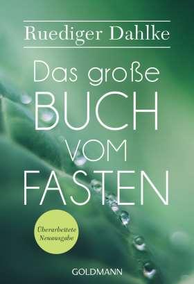 Das große Buch vom Fasten. Überarbeitete Neuausgabe