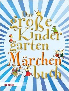 Das große KindergartenMärchenBuch. Geschichten, Aktionen, Impulse, Spiele