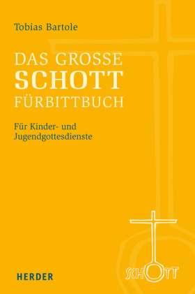 Das große SCHOTT-Fürbittbuch. Für Kinder- und Jugendgottesdienste