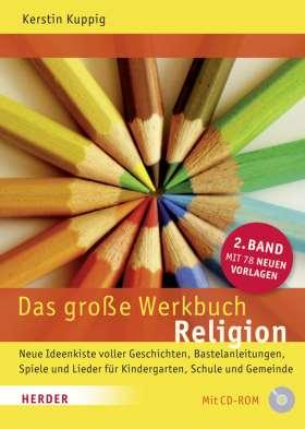 Das große Werkbuch Religion. 2. Band: Neue Ideenkiste voller Geschichten, Bastelanleitungen, Spiele und Lieder für Kindergarten, Schule und Gemeinde