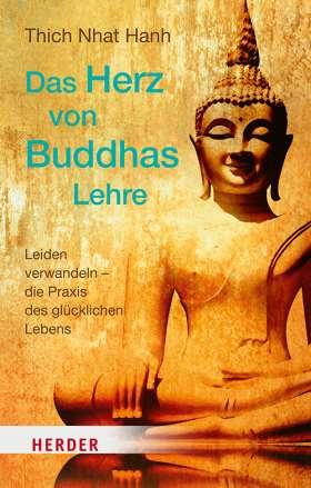 Das Herz von Buddhas Lehre. Leiden verwandeln – die Praxis des glücklichen Lebens