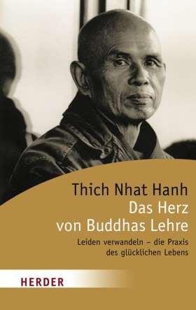 Das Herz von Buddhas Lehre. Leiden verwandeln - die Praxis des glücklichen Lebens