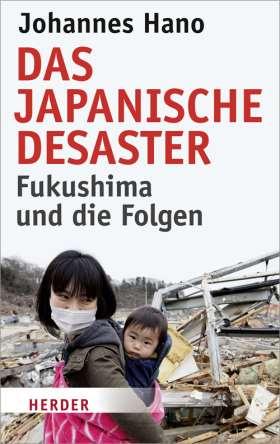 Das japanische Desaster. Fukushima und die Folgen