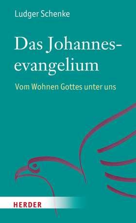 Das Johannesevangelium. Vom Wohnen Gottes unter uns