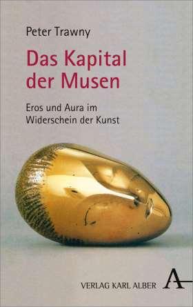 Das Kapital der Musen. Eros und Aura im Widerschein der Kunst