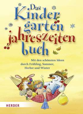 Das Kindergarten-Jahreszeitenbuch. Mit den schönsten Ideen durch Frühling, Sommer, Herbst und Winter