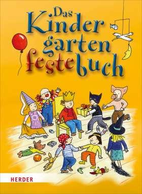 Das Kindergartenfestebuch. Spiele und Aktionen zu den schönsten Feiern im Kindergarten-Jahr