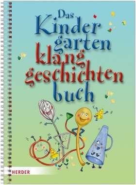 Das Kindergartenklanggeschichten-Buch. Geschichten mit Stimme, Geräuschen und Instrumenten erzählen