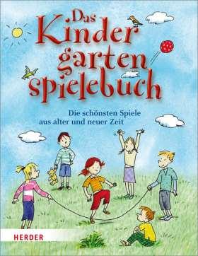 Das Kindergartenspielebuch. Die schönsten Spiele aus alter und neuer Zeit
