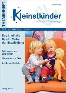 Das kindliche Spiel – Motor der Entwicklung. Themenheft Kleinstkinder in Kita und Tagespflege
