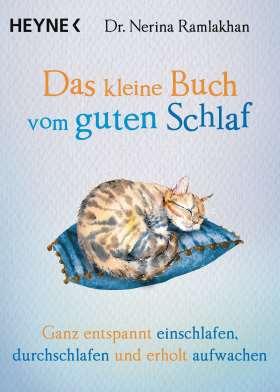 Das kleine Buch vom guten Schlaf. Ganz entspannt einschlafen, durchschlafen und erholt aufwachen