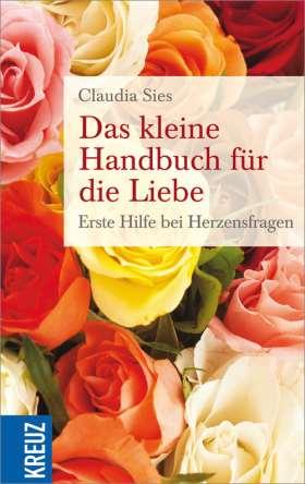 Das kleine Handbuch für die Liebe. Erste Hilfe bei Herzensfragen