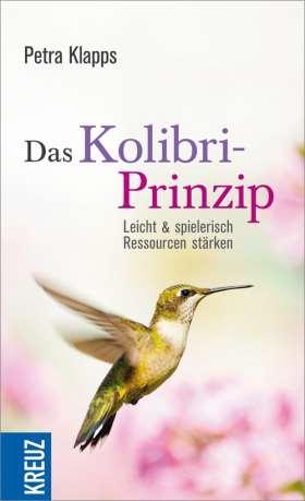 Das Kolibri-Prinzip. Leicht und spielerisch Ressourcen stärken