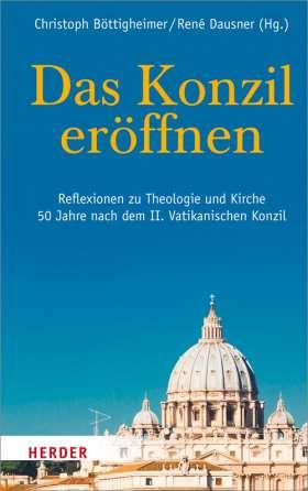 Das Konzil eröffnen. Reflexionen zu Theologie und Kirche 50 Jahre nach dem II. Vatikanischen Konzil