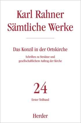 Das Konzil in der Ortskirche. Schriften zu Struktur und gesellschaftlichem Auftrag der Kirche. Erster Teilband