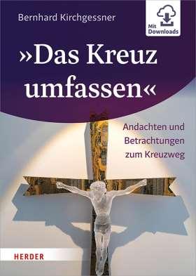»Das Kreuz umfassen«. Andachten und Betrachtungen zum Kreuzweg