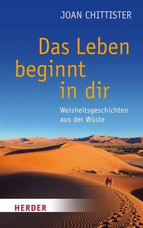 Das Leben beginnt in dir. Weisheitsgeschichten aus der Wüste
