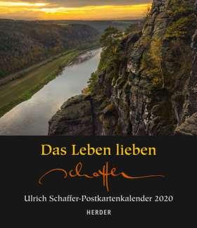 Das Leben lieben. Ulrich Schaffer-Postkartenkalender 2020