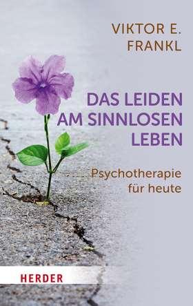 Das Leiden am sinnlosen Leben. Psychotherapie für heute