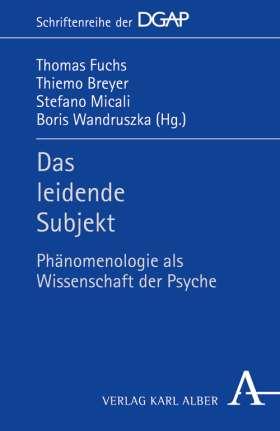 Das leidende Subjekt. Phänomenologie als Wissenschaft der Psyche