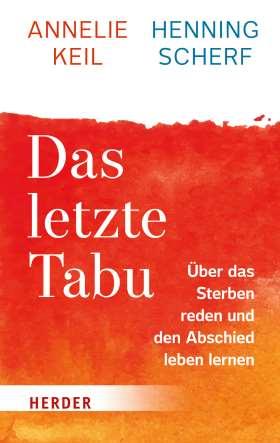 Das letzte Tabu. Über das Sterben reden und den Abschied leben lernen