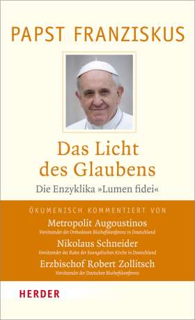 """Das Licht des Glaubens. Die Enzyklika """"Lumen fidei"""". Vollständie Ausgabe. Ökumenisch kommentiert"""