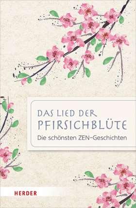 Das Lied der Pfirsichblüte. Die schönsten ZEN-Geschichten