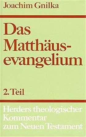 Das Matthäusevangelium. Zweiter Teil: Kommentar zu Kap. 14,1-28,20 und Einleitungsfragen