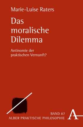 Das moralische Dilemma. Antinomie der praktischen Vernunft?