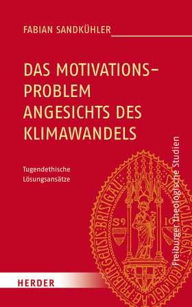 Das Motivationsproblem angesichts des Klimawandels. Tugendethische Lösungsansätze