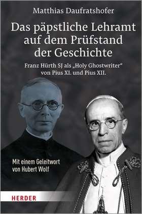 """Das päpstliche Lehramt auf dem Prüfstand der Geschichte. Franz Hürth SJ als """"Holy Ghostwriter"""" von Pius XI. und Pius XII."""