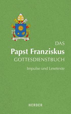 Das Papst Franziskus Gottesdienstbuch . Impulse und Lesetexte
