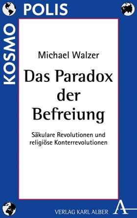 Das Paradox der Befreiung. Säkulare Revolutionen und religiöse Konterrevolutionen