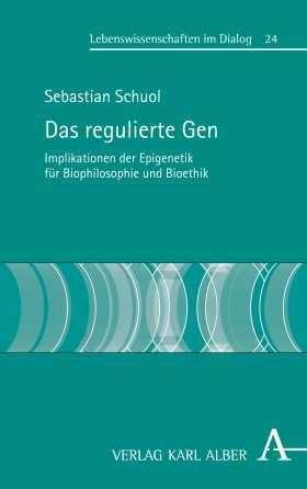 Das regulierte Gen. Implikationen der Epigenetik für Biophilosophie und Bioethik