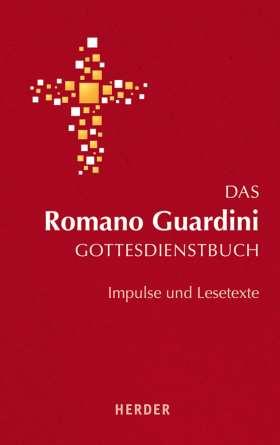 Das Romano Guardini Gottesdienstbuch. Impulse und Lesetexte