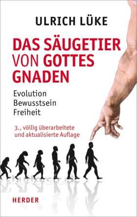 Das Säugetier von Gottes Gnaden. Evolution, Bewusstsein, Freiheit