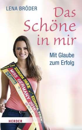 Das Schöne in mir. Mit Glaube zum Erfolg - mein Weg zur Miss Germany