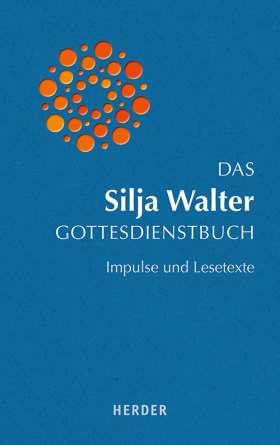 Das Silja Walter Gottesdienstbuch. Impulse und Lesetexte