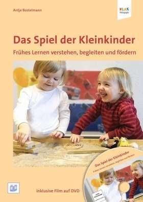 Das Spiel der Kleinkinder. Früher Lernen verstehen, begleiten und fördern