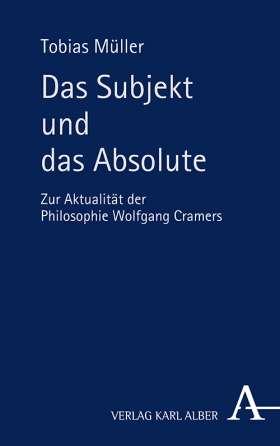 Das Subjekt und das Absolute. Zur Aktualität der Philosophie Wolfgang Cramers